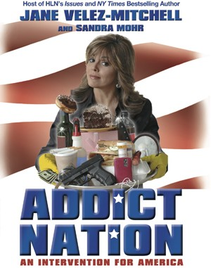 Jane Valez-Mitchell - Addict Nation