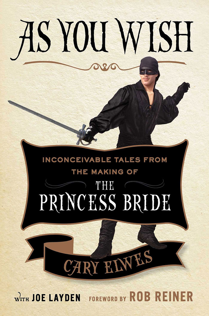 Cary Elwes - As You Wish: Inconceivable Tales From The Making Of The Princess Bride