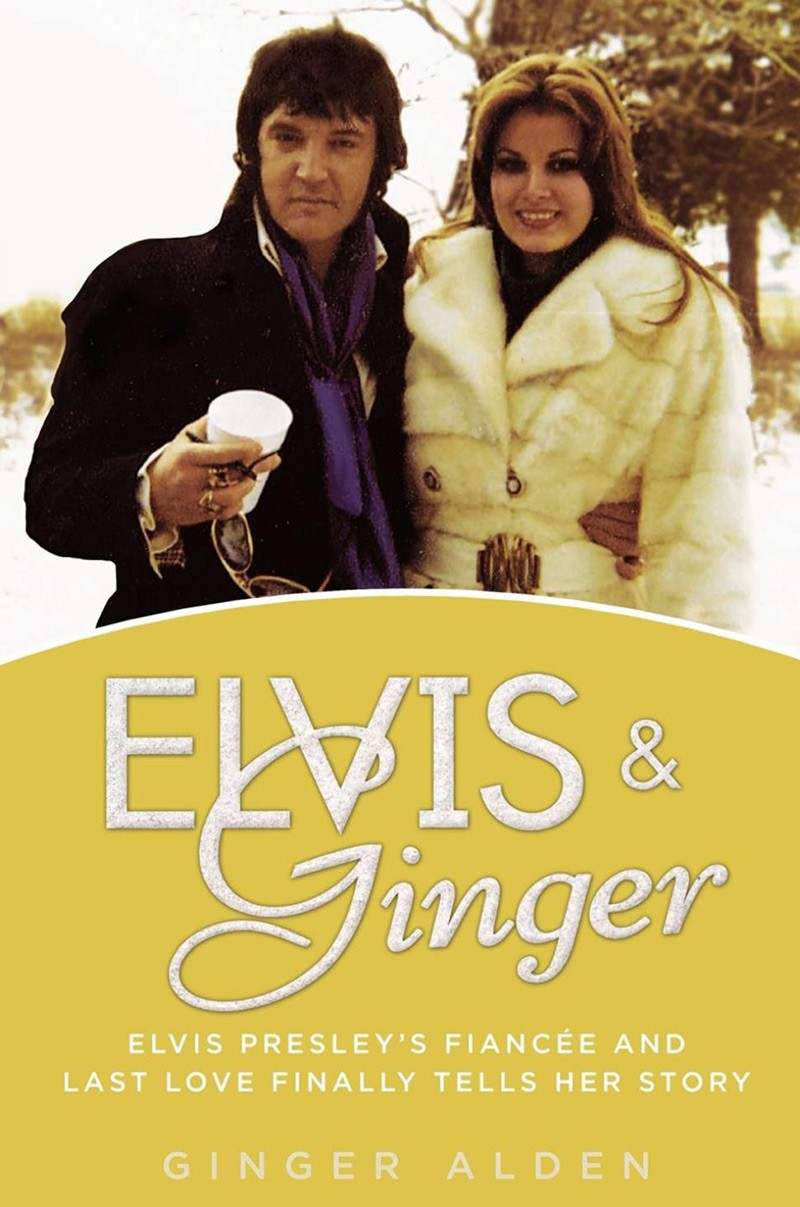 Ginger Alden - Elvis & Ginger: Elvis Presley's Fiancee And Last Love Finally Tells Her Story
