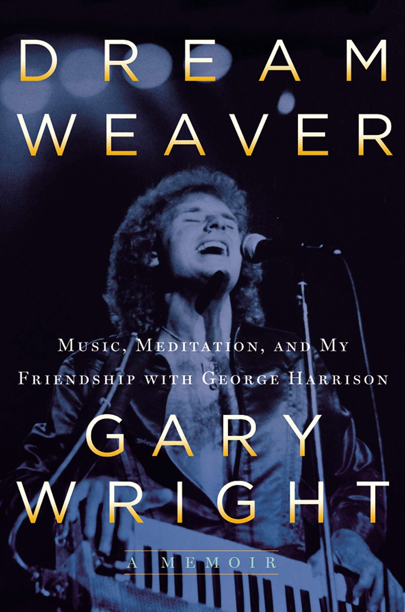 Gary Wright - Dream Weaver: A Memoir; Music, Meditation, And My Friendship With George Harrison