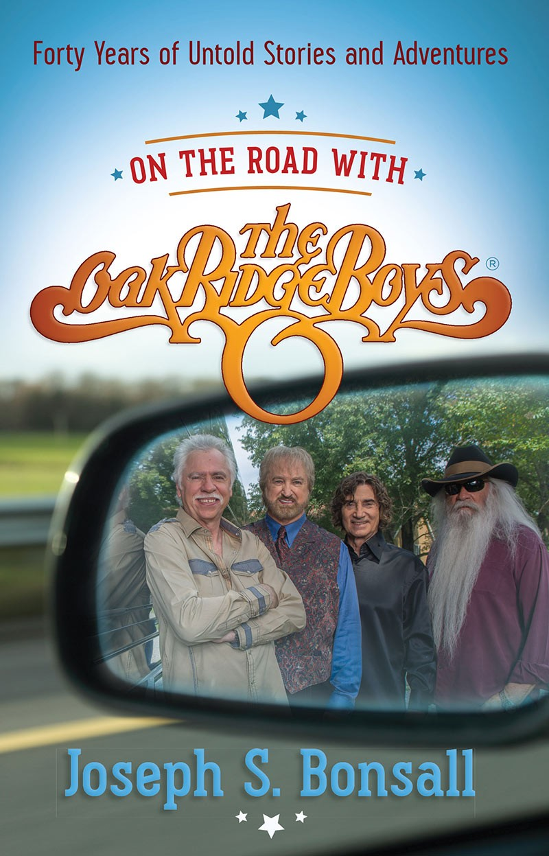 Joseph S. Bonsall - On The Road With The Oak Ridge Boys: Forty Years Of Untold Stories And Adventures